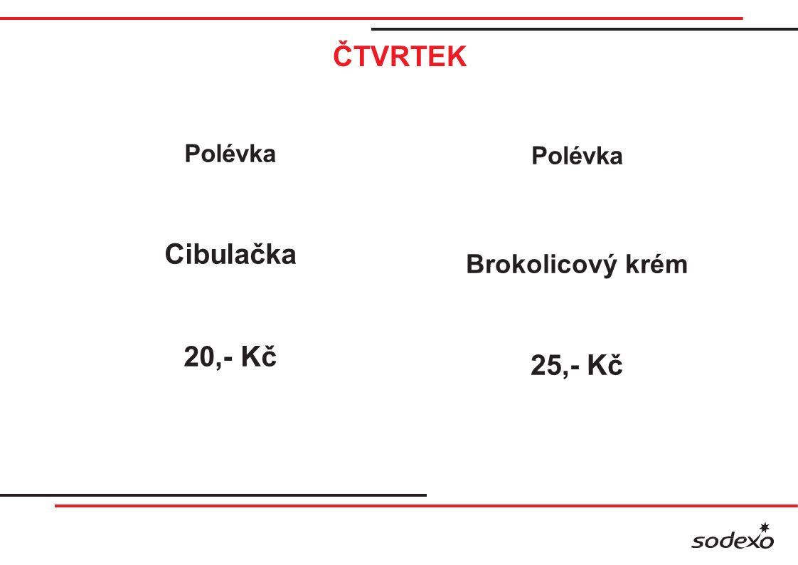 ČTVRTEK Polévka Cibulačka 20,- Kč Polévka Brokolicový krém 25,- Kč