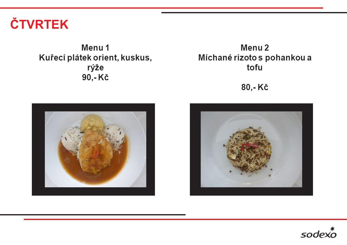 ČTVRTEK Menu 1 Kuřecí plátek orient, kuskus, rýže 90,- Kč Menu 2 Míchané rizoto s pohankou a tofu 80,- Kč