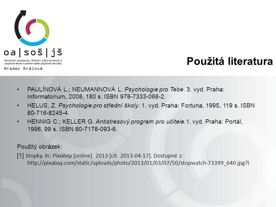 Použitá literatura PAULÍNOVÁ L.; NEUMANNOVÁ L. Psychologie pro Tebe.