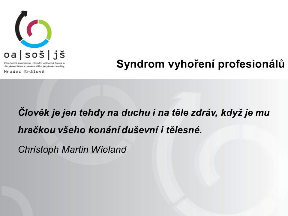 Syndrom vyhoření profesionálů Člověk je jen tehdy na duchu i na těle zdráv, když je mu hračkou všeho konání duševní i tělesné.