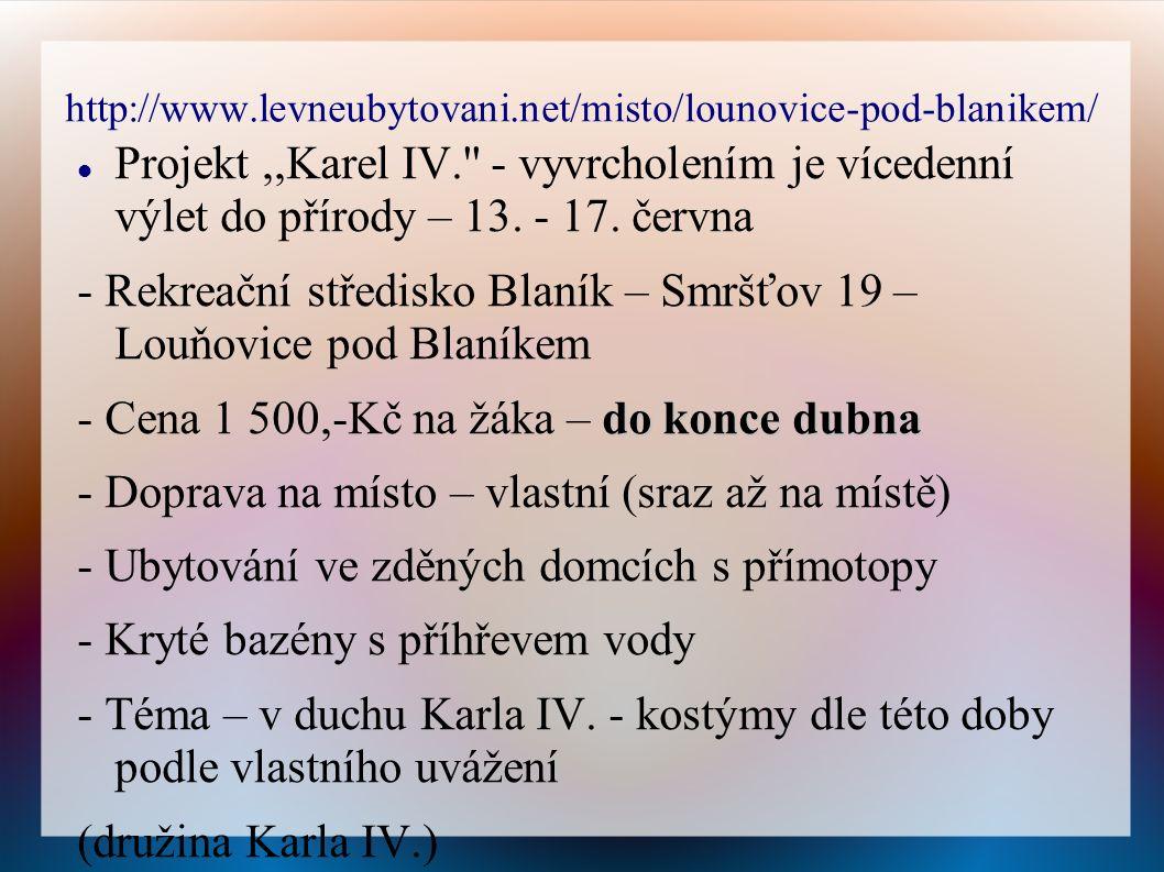 http://www.levneubytovani.net/misto/lounovice-pod-blanikem/ Projekt,,Karel IV. - vyvrcholením je vícedenní výlet do přírody – 13.
