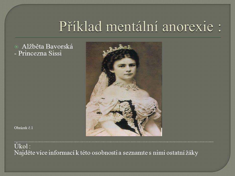  Alžběta Bavorská - Princezna Sissi Obrázek č.1 ------------------------------------------------------------------------------------------------------------------------------------------------------------------------ Úkol : Najděte více informací k této osobnosti a seznamte s nimi ostatní žáky