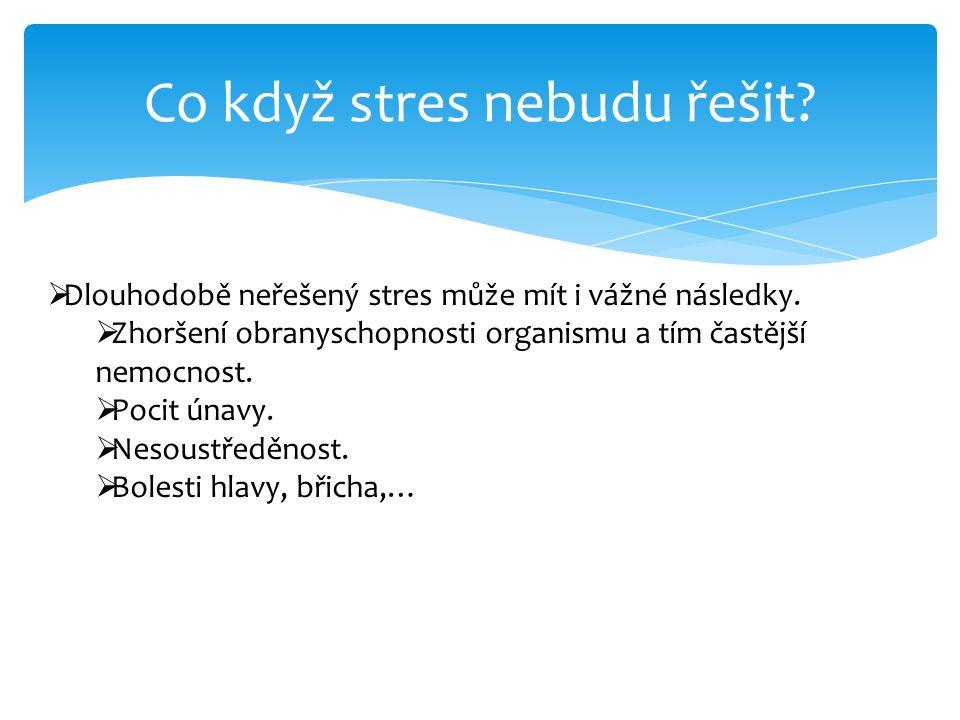 Co když stres nebudu řešit.  Dlouhodobě neřešený stres může mít i vážné následky.