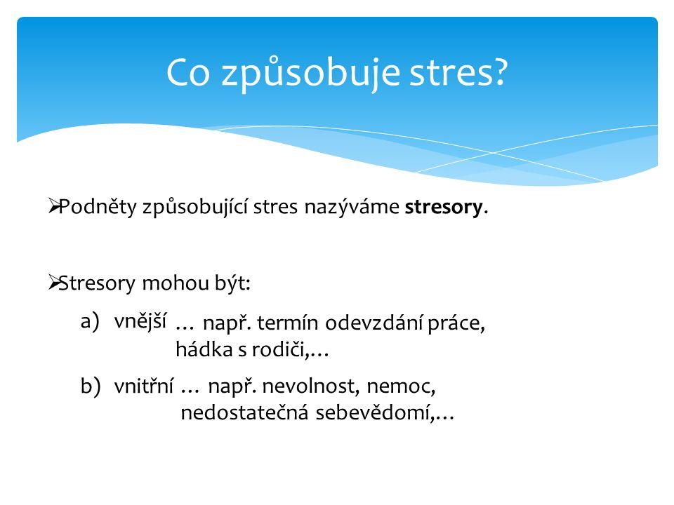 Co způsobuje stres.  Podněty způsobující stres nazýváme stresory.