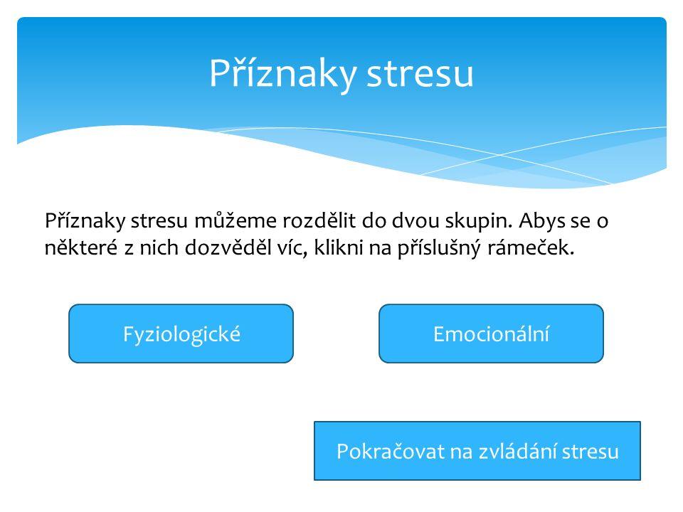 Příznaky stresu Příznaky stresu můžeme rozdělit do dvou skupin.