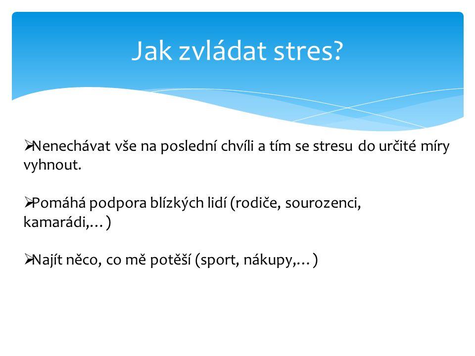 Jak zvládat stres.  Nenechávat vše na poslední chvíli a tím se stresu do určité míry vyhnout.