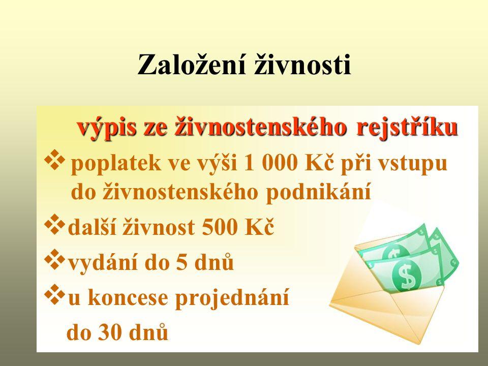 Založení živnosti výpis ze živnostenského rejstříku  poplatek ve výši 1 000 Kč při vstupu do živnostenského podnikání  další živnost 500 Kč  vydání