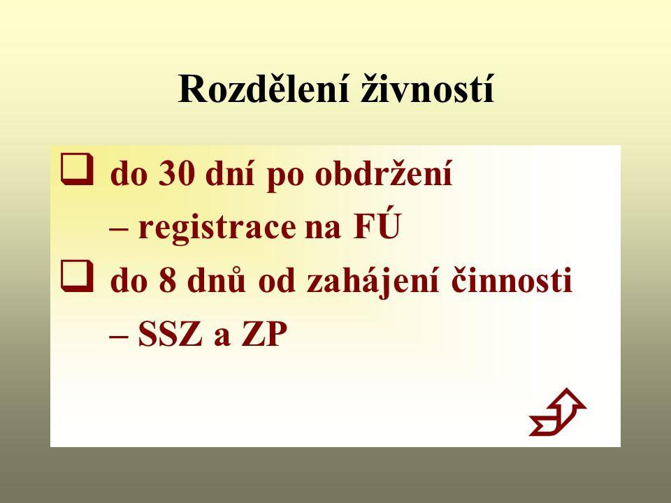 Rozdělení živností  do 30 dní po obdržení – registrace na FÚ  do 8 dnů od zahájení činnosti – SSZ a ZP