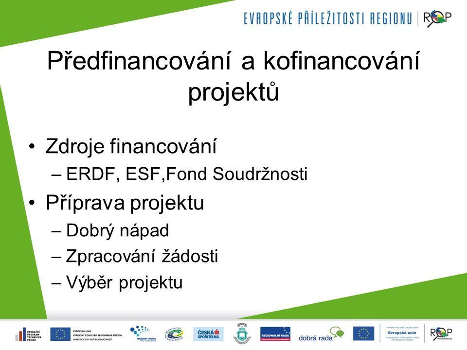 Předfinancování a kofinancování projektů Zdroje financování –ERDF, ESF,Fond Soudržnosti Příprava projektu –Dobrý nápad –Zpracování žádosti –Výběr projektu