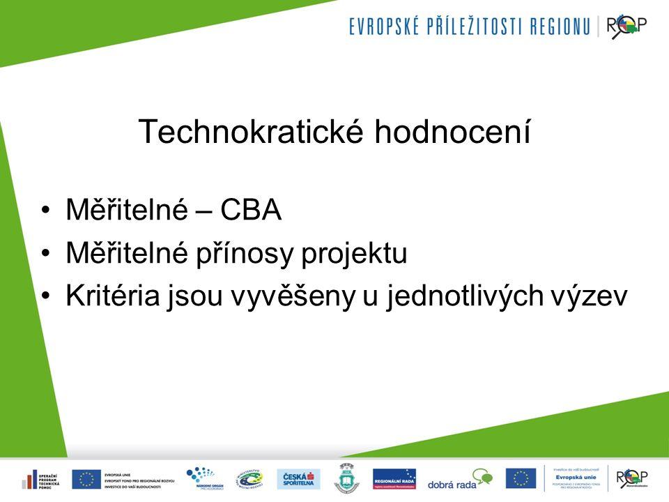 Technokratické hodnocení Měřitelné – CBA Měřitelné přínosy projektu Kritéria jsou vyvěšeny u jednotlivých výzev
