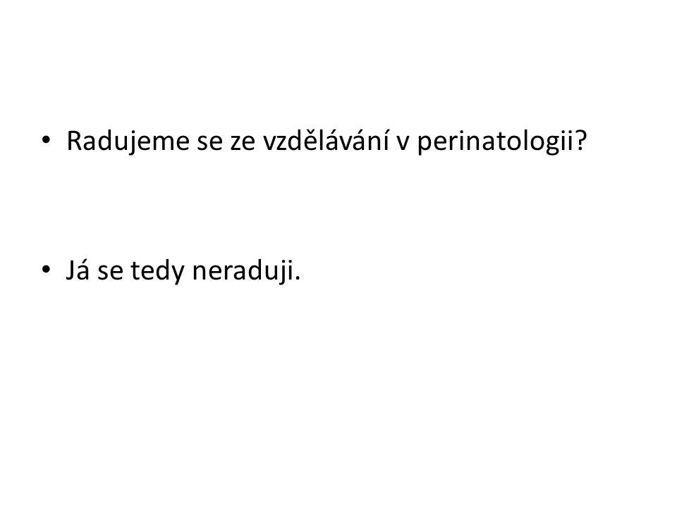 Radujeme se ze vzdělávání v perinatologii Já se tedy neraduji.