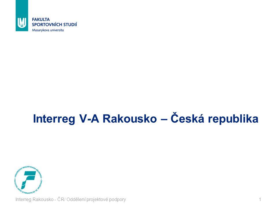 Interreg Rakousko - ČR/ Oddělení projektové podpory1 Interreg V-A Rakousko – Česká republika