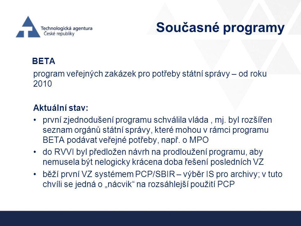 Současné programy BETA program veřejných zakázek pro potřeby státní správy – od roku 2010 Aktuální stav: první zjednodušení programu schválila vláda, mj.