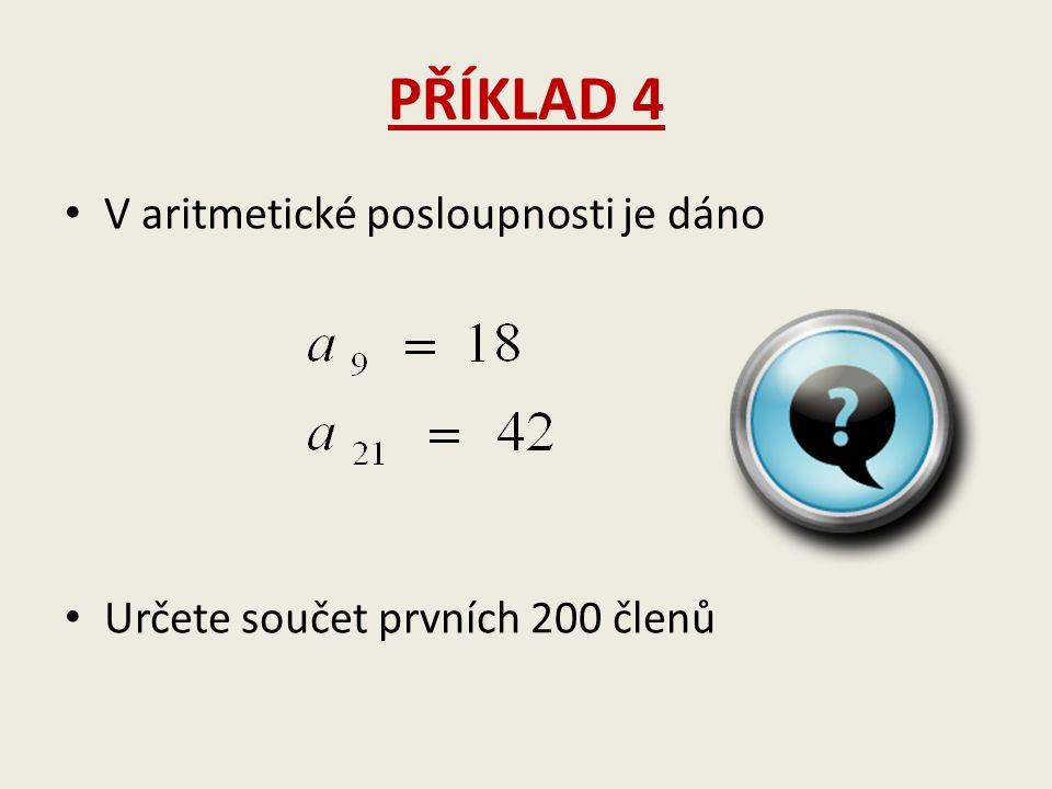 PŘÍKLAD 4 V aritmetické posloupnosti je dáno Určete součet prvních 200 členů