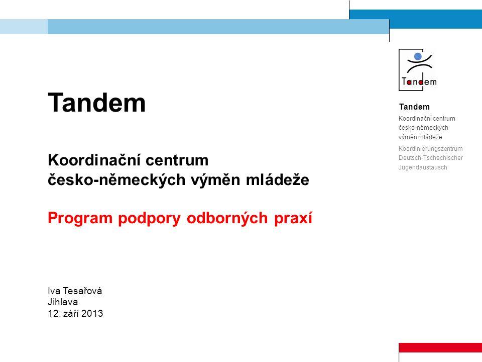 Tandem Koordinační centrum česko-německých výměn mládeže Program podpory odborných praxí Iva Tesařová Jihlava 12.