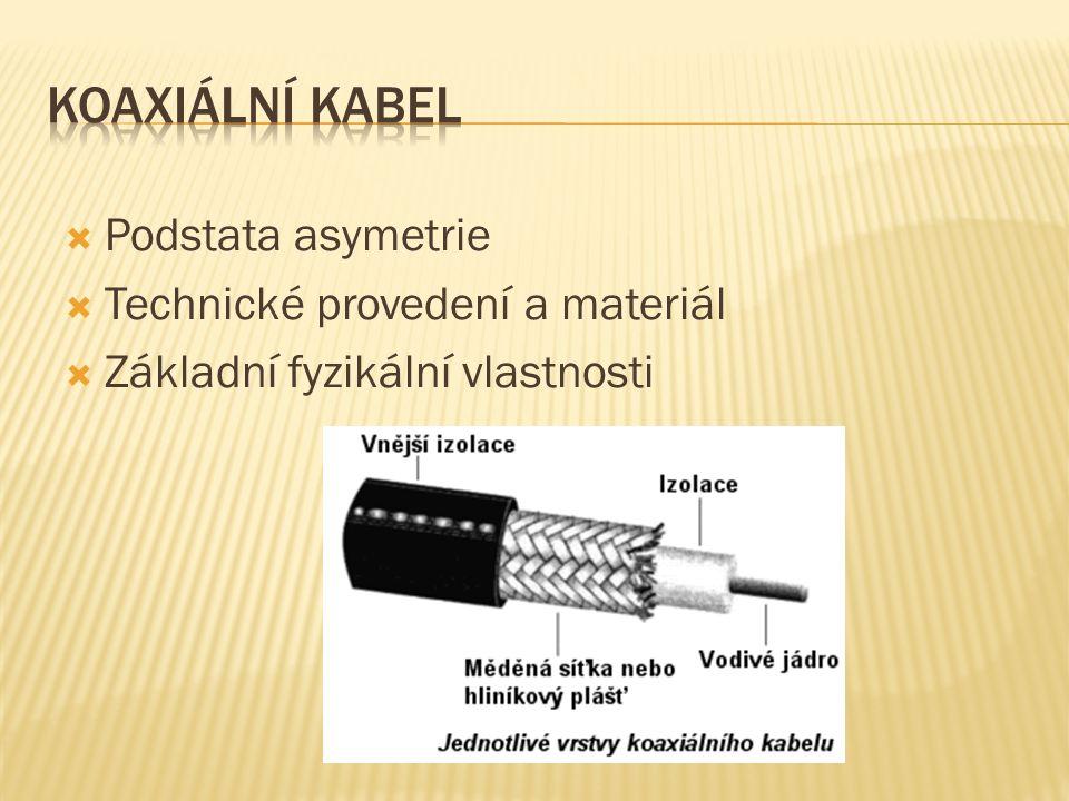  Podstata asymetrie  Technické provedení a materiál  Základní fyzikální vlastnosti