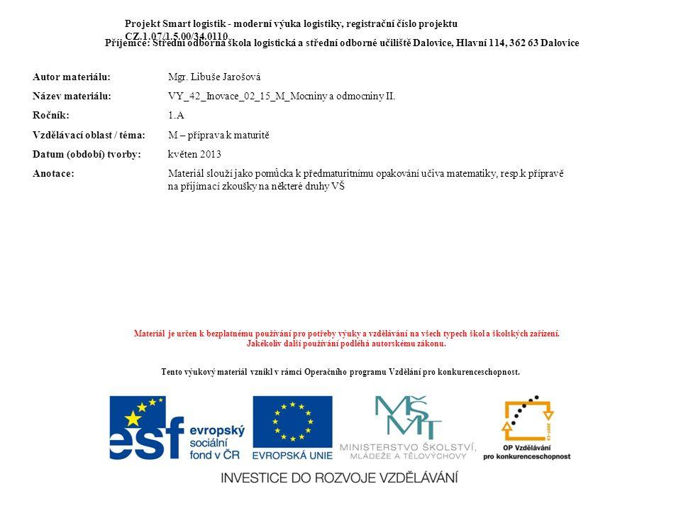 Projekt Smart logistik - moderní výuka logistiky, registrační číslo projektu CZ.1.07/1.5.00/34.0110 Příjemce: Střední odborná škola logistická a střed
