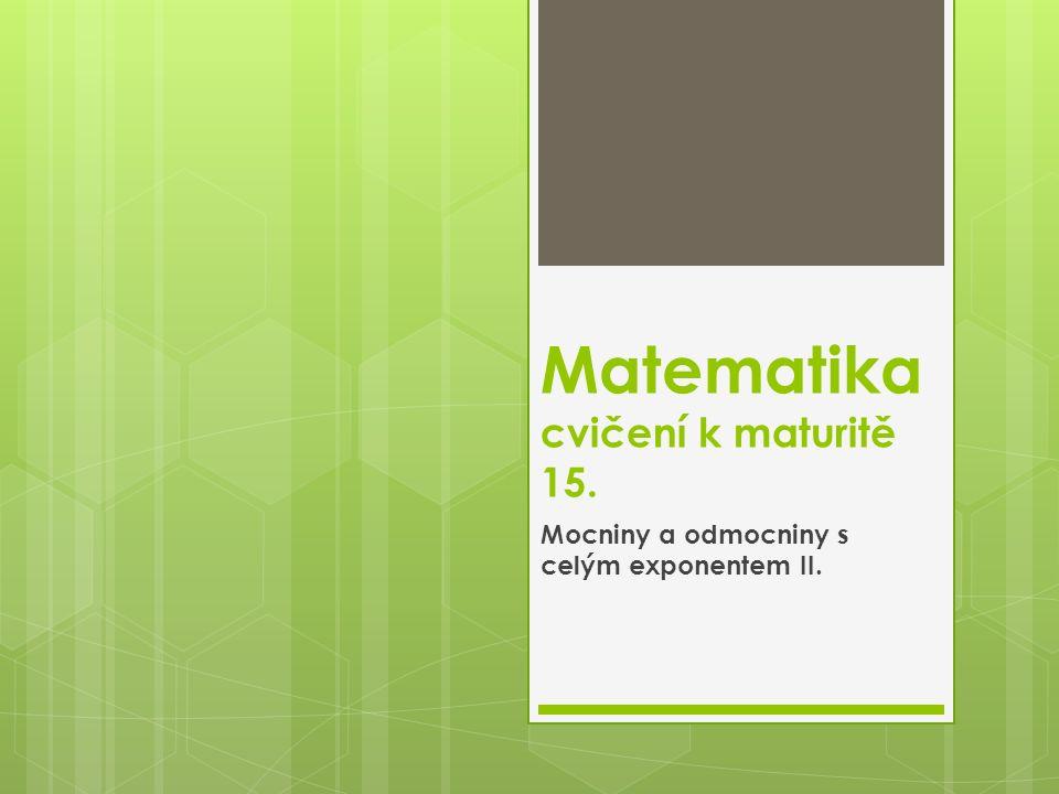 Matematika cvičení k maturitě 15. Mocniny a odmocniny s celým exponentem II.