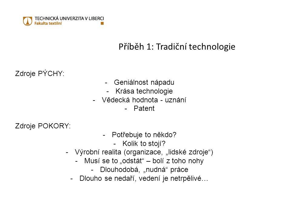 Příběh 1: Tradiční technologie Zdroje PÝCHY: -Geniálnost nápadu -Krása technologie -Vědecká hodnota - uznání -Patent Zdroje POKORY: -Potřebuje to někdo.