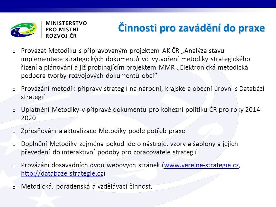 """ Provázat Metodiku s připravovaným projektem AK ČR """"Analýza stavu implementace strategických dokumentů vč."""