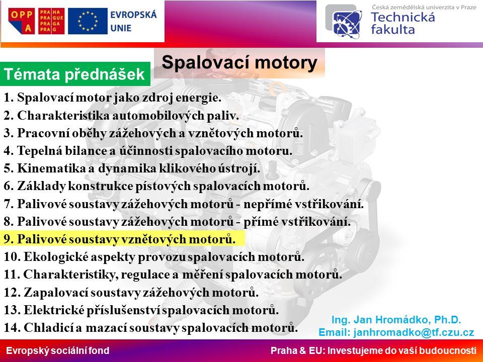 Evropský sociální fond Praha & EU: Investujeme do vaší budoucnosti Spalovací motory Řadová vstřikovací čerpadla Standardní řadové čerpadlo Řadová vstřikovací čerpadla mají pro každý válec motoru jeden element čerpadla (válce a píst).