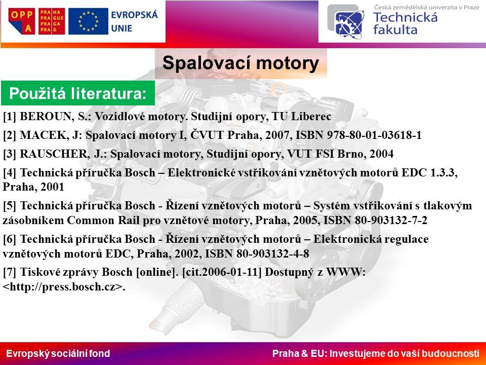 Evropský sociální fond Praha & EU: Investujeme do vaší budoucnosti Spalovací motory Použitá literatura: [1] BEROUN, S.: Vozidlové motory.