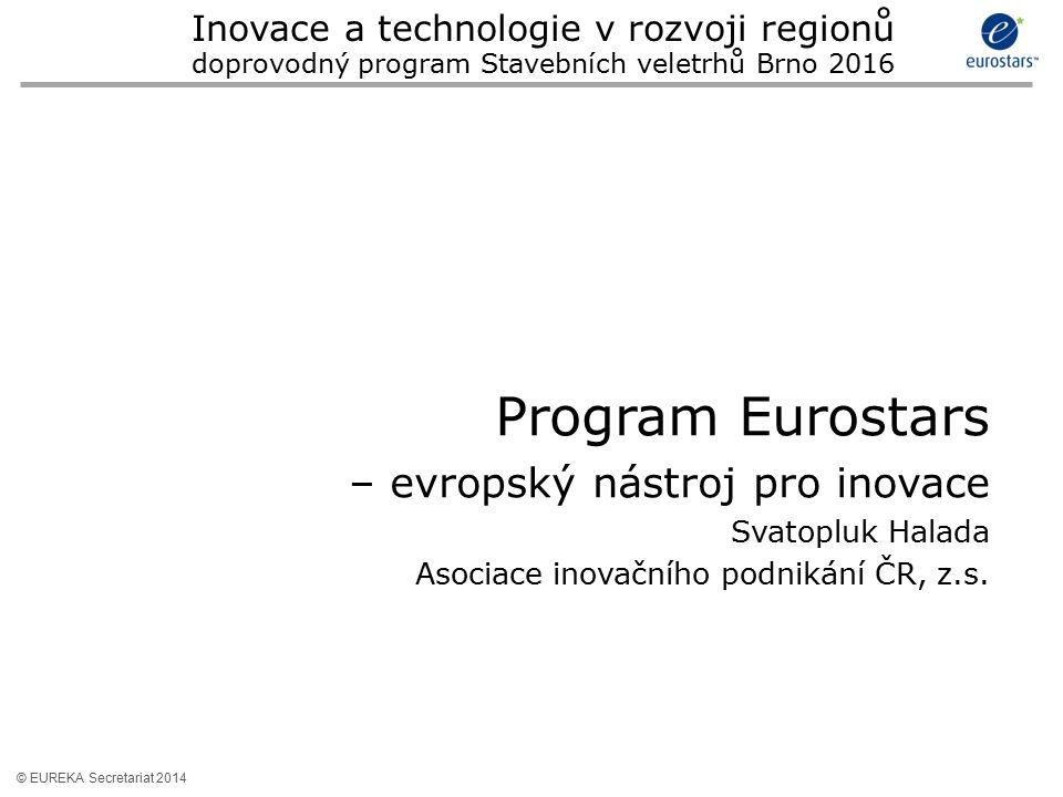 © EUREKA Secretariat 2014 Program Eurostars – evropský nástroj pro inovace Svatopluk Halada Asociace inovačního podnikání ČR, z.s.