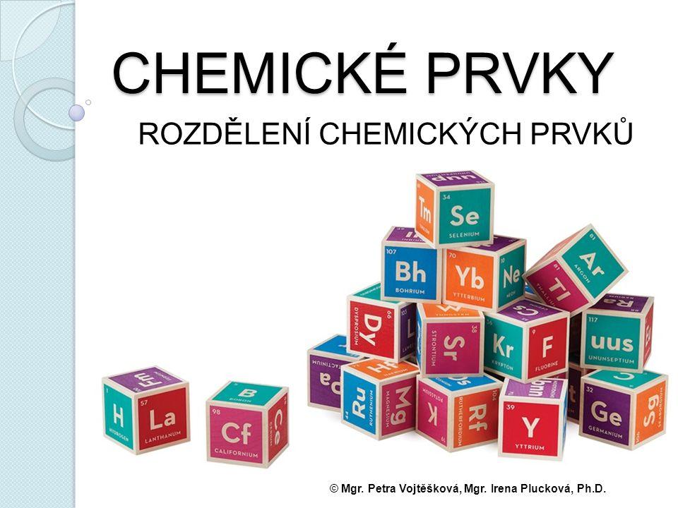 ROZDĚLENÍ CHEMICKÝCH PRVKŮ chemické prvkypodle skupenství plynné kapalné pevné podle výskytu přirozené umělé podle vlastností kovy polokovy nekovy