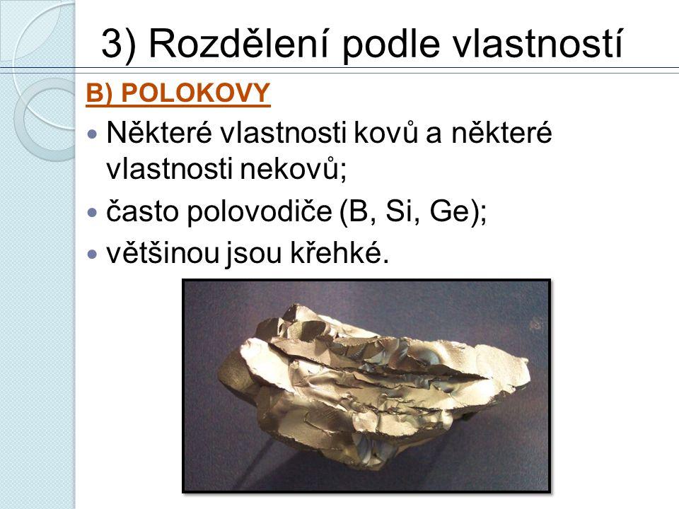 3) Rozdělení podle vlastností B) POLOKOVY Některé vlastnosti kovů a některé vlastnosti nekovů; často polovodiče (B, Si, Ge); většinou jsou křehké.