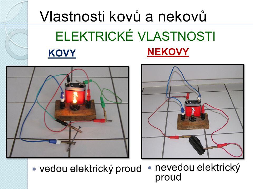Vlastnosti kovů a nekovů KOVY vedou elektrický proud NEKOVY nevedou elektrický proud ELEKTRICKÉ VLASTNOSTI