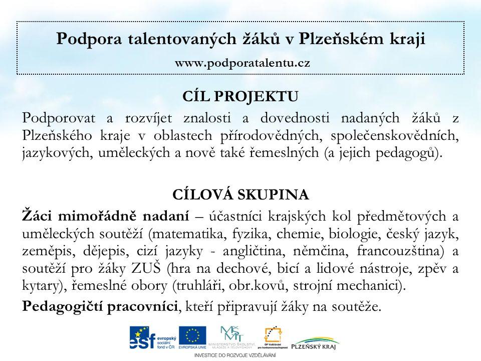 Podpora talentovaných žáků v Plzeňském kraji www.podporatalentu.cz CÍL PROJEKTU Podporovat a rozvíjet znalosti a dovednosti nadaných žáků z Plzeňského kraje v oblastech přírodovědných, společenskovědních, jazykových, uměleckých a nově také řemeslných (a jejich pedagogů).