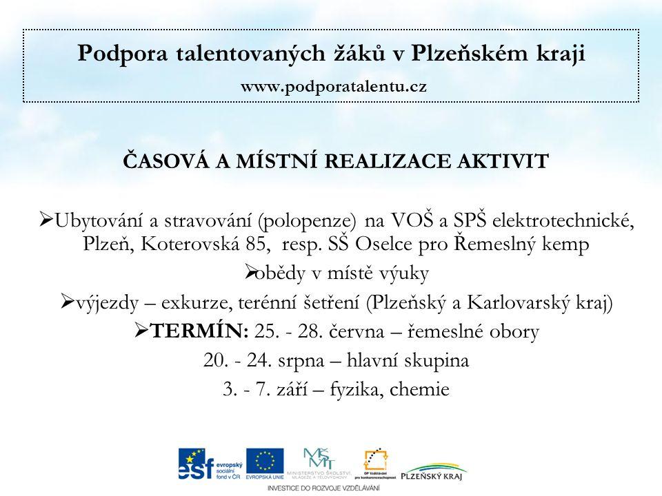 Podpora talentovaných žáků v Plzeňském kraji www.podporatalentu.cz ČASOVÁ A MÍSTNÍ REALIZACE AKTIVIT  Ubytování a stravování (polopenze) na VOŠ a SPŠ elektrotechnické, Plzeň, Koterovská 85, resp.
