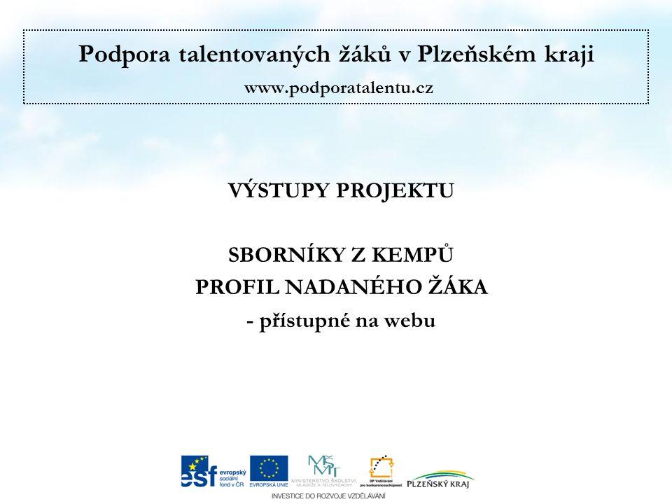 Podpora talentovaných žáků v Plzeňském kraji www.podporatalentu.cz VÝSTUPY PROJEKTU SBORNÍKY Z KEMPŮ PROFIL NADANÉHO ŽÁKA - přístupné na webu