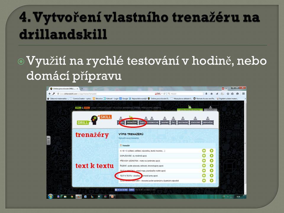  Vyu ž ití na rychlé testování v hodin ě, nebo domácí p ř ípravu trena ž éry text k textu