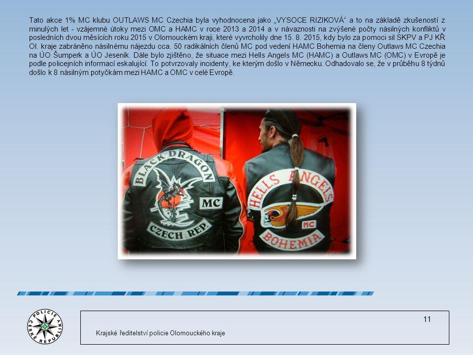 """Krajské ředitelství policie Olomouckého kraje 11 Tato akce 1% MC klubu OUTLAWS MC Czechia byla vyhodnocena jako """"VYSOCE RIZIKOVÁ a to na základě zkušeností z minulých let - vzájemné útoky mezi OMC a HAMC v roce 2013 a 2014 a v návaznosti na zvýšené počty násilných konfliktů v posledních dvou měsících roku 2015 v Olomouckém kraji, které vyvrcholily dne 15."""