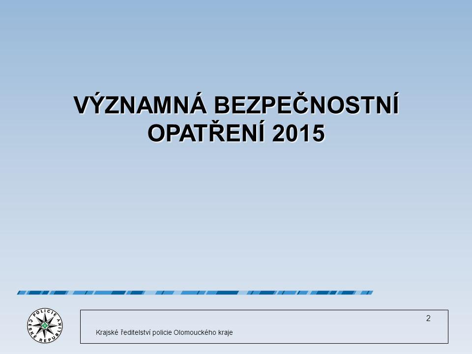 Krajské ředitelství policie Olomouckého kraje 2 VÝZNAMNÁ BEZPEČNOSTNÍ OPATŘENÍ 2015