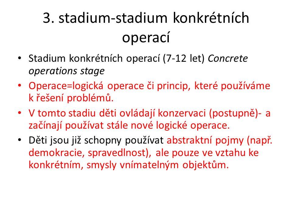 3. stadium-stadium konkrétních operací Stadium konkrétních operací (7-12 let) Concrete operations stage Operace=logická operace či princip, které použ