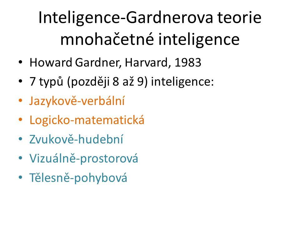 Inteligence-Gardnerova teorie mnohačetné inteligence Howard Gardner, Harvard, 1983 7 typů (později 8 až 9) inteligence: Jazykově-verbální Logicko-matematická Zvukově-hudební Vizuálně-prostorová Tělesně-pohybová
