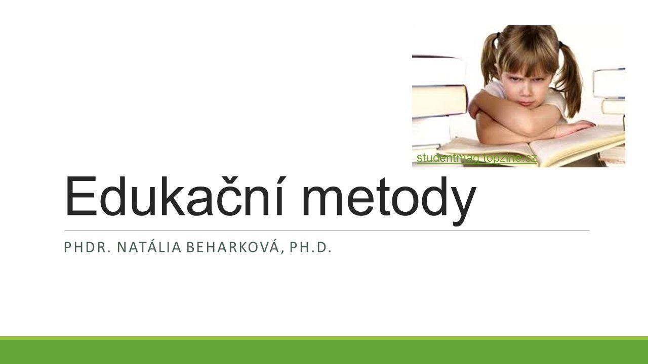 Edukační metody PHDR. NATÁLIA BEHARKOVÁ, PH.D. studentmag.topzine.cz