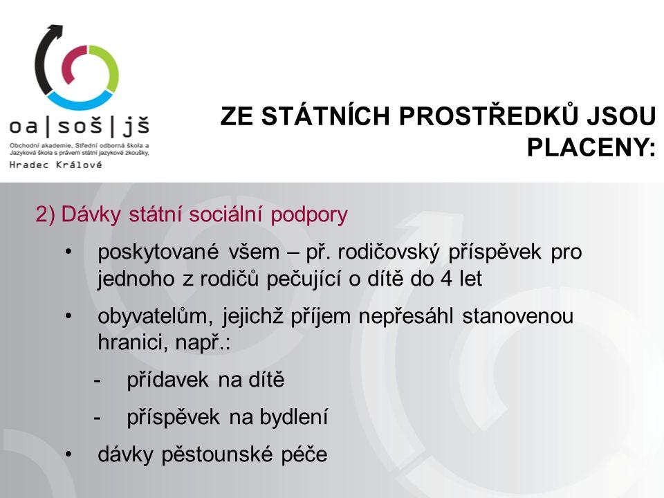 ZE STÁTNÍCH PROSTŘEDKŮ JSOU PLACENY: 2) Dávky státní sociální podpory poskytované všem – př.