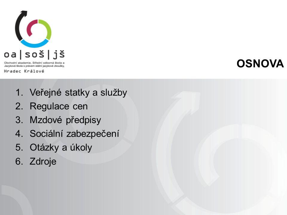 OSNOVA 1.Veřejné statky a služby 2.Regulace cen 3.Mzdové předpisy 4.Sociální zabezpečení 5.Otázky a úkoly 6.Zdroje