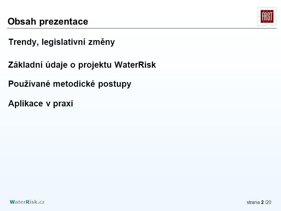 WaterRisk.cz strana 2 /20 Obsah prezentace Trendy, legislativní změny Základní údaje o projektu WaterRisk Používané metodické postupy Aplikace v praxi