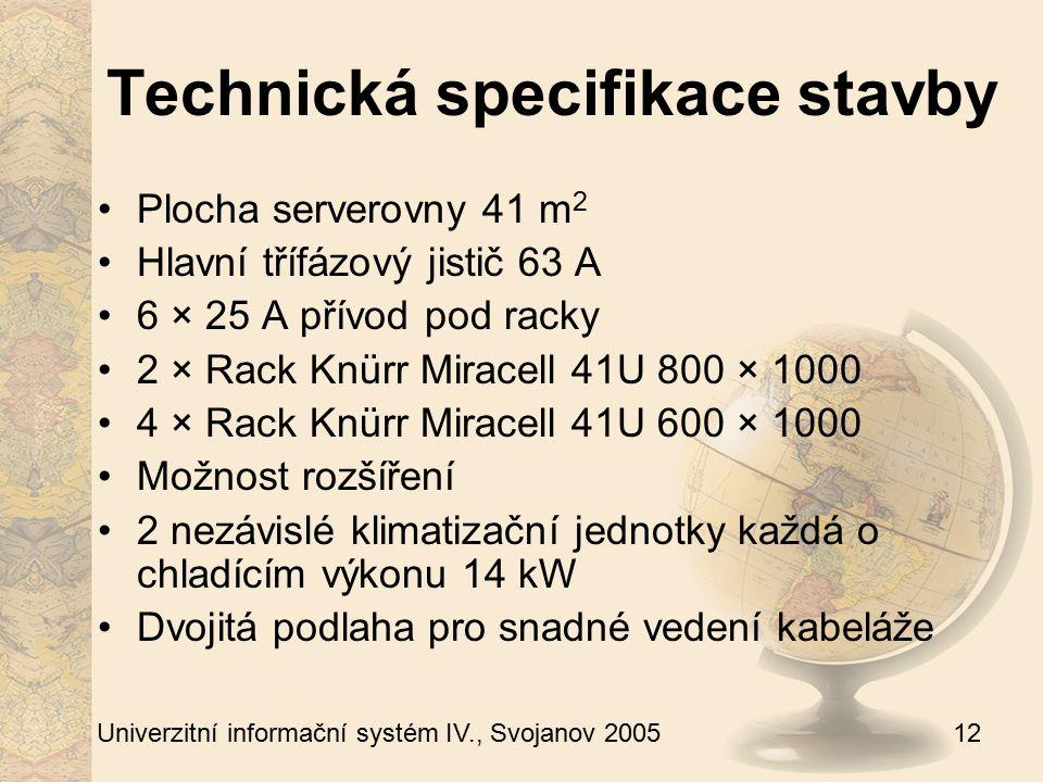 12 Univerzitní informační systém IV., Svojanov 2005 Technická specifikace stavby Plocha serverovny 41 m 2 Hlavní třífázový jistič 63 A 6 × 25 A přívod