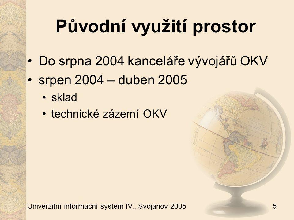 5 Univerzitní informační systém IV., Svojanov 2005 Původní využití prostor Do srpna 2004 kanceláře vývojářů OKV srpen 2004 – duben 2005 sklad technick