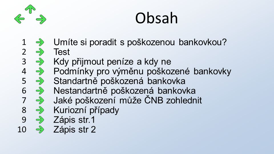 http://finance.idnes.cz/soutez_test.aspx?id=403 http://www.pixmac.cz/fotka/pochybn%C3%A9+smajl%C3%ADk/000083170713 http://finance.idnes.cz/vymena-co-muzete-udelat-s-poskozenou-bankovkou-f53- /viteze.aspx?c=A060911_141307_fi_osobni_zalhttp://finance.idnes.cz/vymena-co-muzete-udelat-s-poskozenou-bankovkou-f53- /viteze.aspx?c=A060911_141307_fi_osobni_zal http://www.zlate-mince.cz/CNB.htm http://www.cnb.cz/cs/o_cnb/zivotni_situace/poskozene_penize.html http://finance.idnes.cz/nova-pravidla-tisicovka-roztrzena-na-tri-a-vice-kusu-pozbyva-hodnotu-12u- /viteze.aspx?c=A110817_115312_viteze_sov http://finance.idnes.cz/nova-pravidla-tisicovka-roztrzena-na-tri-a-vice-kusu-pozbyva-hodnotu-12u- /viteze.aspx?c=A110817_115312_viteze_sov http://www.cnb.cz/cs/platidla/bankovky/poskozene_bankovky/ http://thandie222.blog.cz/1001/najskaredsi-ludia-soubiznisu-ii Použité zdroje
