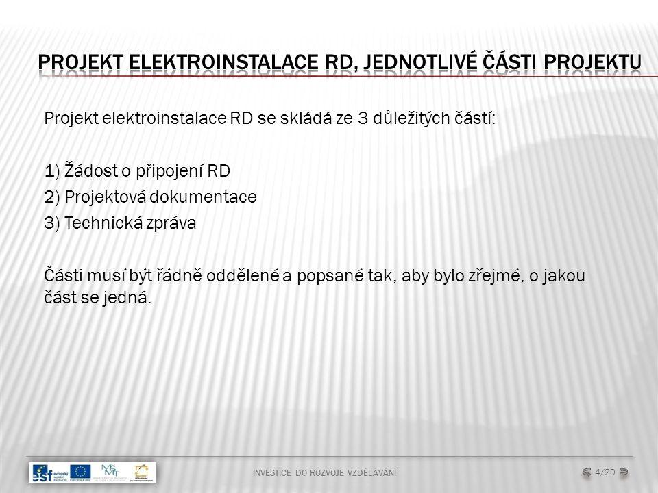Projekt elektroinstalace RD se skládá ze 3 důležitých částí: 1) Žádost o připojení RD 2) Projektová dokumentace 3) Technická zpráva Části musí být řádně oddělené a popsané tak, aby bylo zřejmé, o jakou část se jedná.