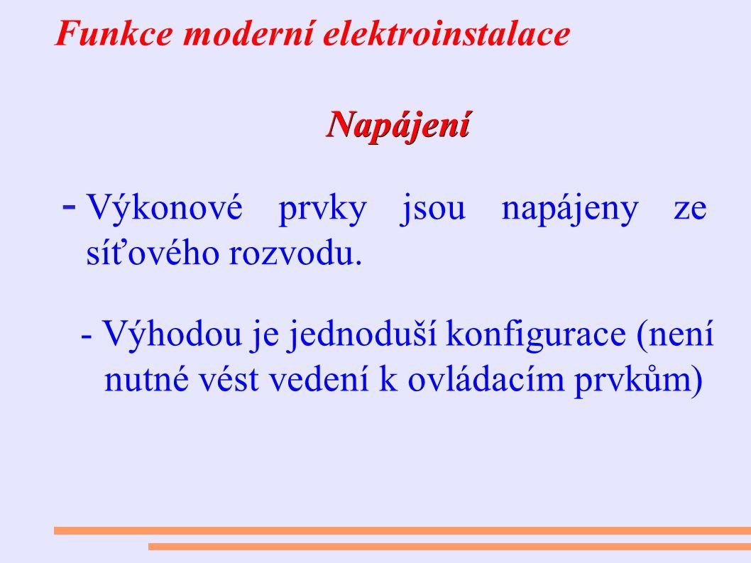 Napájení Funkce moderní elektroinstalace Napájení - Výkonové prvky jsou napájeny ze síťového rozvodu. - Výhodou je jednoduší konfigurace (není nutné v