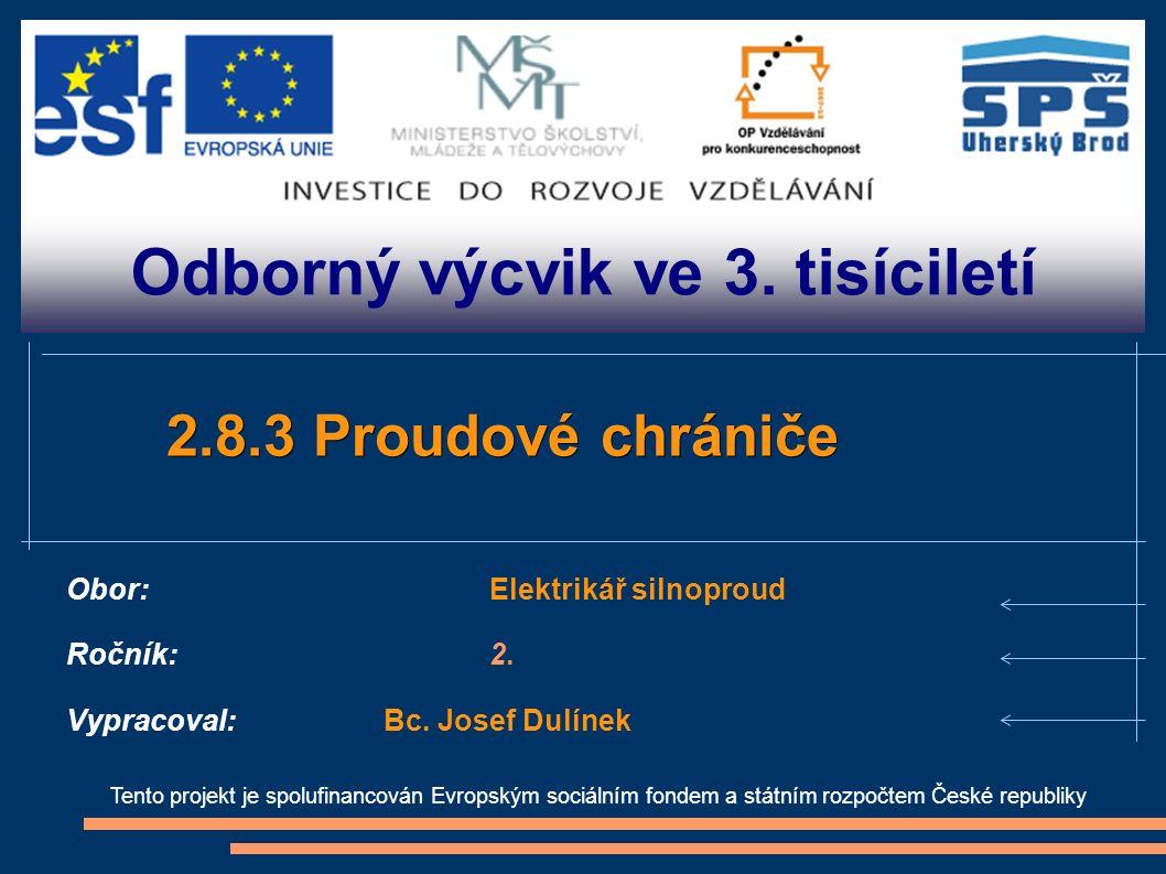 Odborný výcvik ve 3. tisíciletí Tento projekt je spolufinancován Evropským sociálním fondem a státním rozpočtem České republiky 2.8.3 Proudové chránič