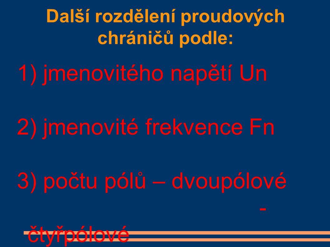 Další rozdělení proudových chráničů podle: 1) jmenovitého napětí Un 2) jmenovité frekvence Fn 3) počtu pólů – dvoupólové - čtyřpólové