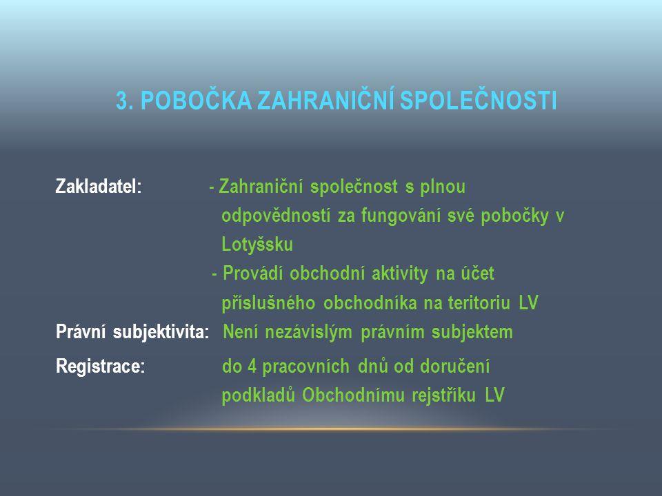 3. POBOČKA ZAHRANIČNÍ SPOLEČNOSTI Zakladatel: - Zahraniční společnost s plnou odpovědností za fungování své pobočky v Lotyšsku - Provádí obchodní akti